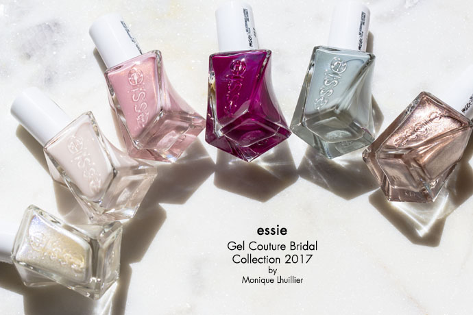 Essie Gel Couture Bridal Collection 2017 By Monique Lhuillier